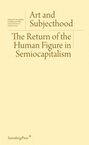 Nikolaus Hirsch (red.), Daniel Birnbaum (red.), Isabelle Graw (red.): Art and Subjecthood: The Return of the Human Figure in Semiocapitalism