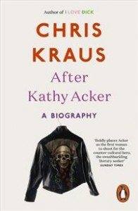 Chris Kraus: After Kathy Acker: A Biography