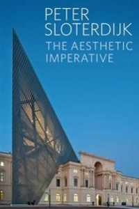 Peter Sloterdijk: The Aesthetic Imperative: Writings on Art