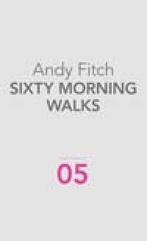 Andy Fitch: Sixty Morning Walks