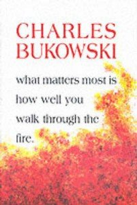 Charles Bukowski: What Matters Most is How Well You