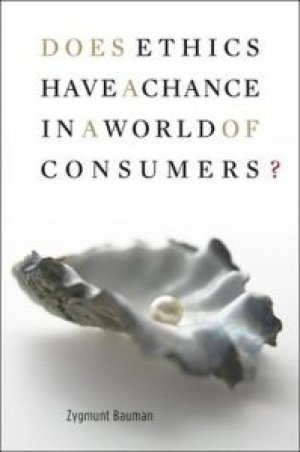 Zygmunt Bauman: Does Ethics Have a Chance in a World of Consumers?