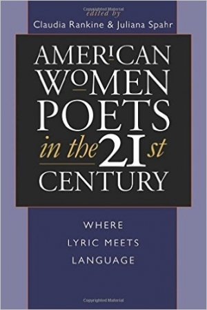 Juliana Spahr (red.) og Claudia Rankine (red.): American Women Poets in the 21st Century: Where Lyric Meets Language