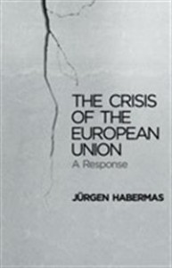 Jürgen Habermas: The Crisis of the European Union: A response
