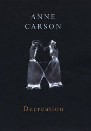 Anne Carson: Decreation