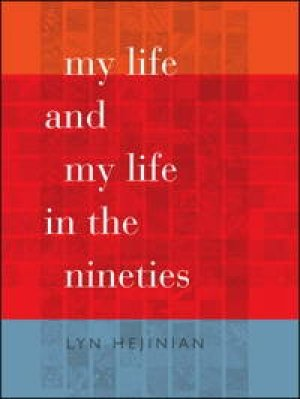 Lyn Hejinian: My Life and My Life in the Nineties