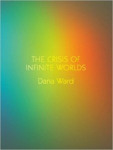 Dana Ward: The Crisis of Infinite Worlds