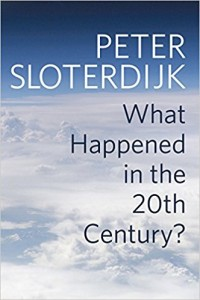 Peter Sloterdijk: What Happened in the Twentieth Century? Towards a Critique of Extremist Reason