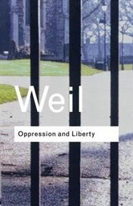 Simone Weil:  Oppression and Liberty