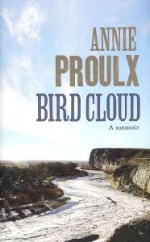 Annie Proulx: Bird Cloud. A memoir.