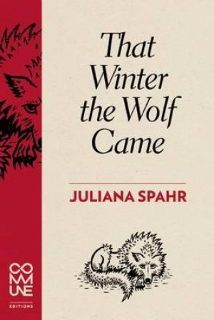 Juliana Spahr: That Winter the Wolf Came