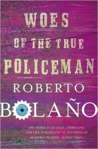 Roberto Bolaño: Woes of the True Policeman
