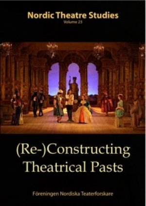 Magnus Tessing Schneider (red.): Nordic Theatre Studies 1/2011: (Re-)Constructing Theatrical Pasts