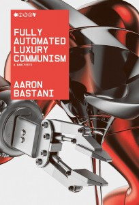 Aaron Bastani: Fully Automated Luxury Communism: A Manifesto