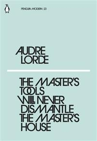 Audre Lorde: The Master's Tools Will Never Dismantle the Master's House