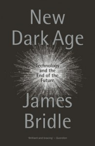 James Bridle: New Dark Age: Technology and the End of the Future