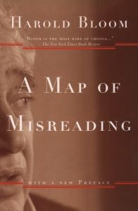Harold Bloom: A Map of Misreading